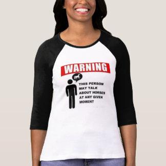 Warning!  This person may talk about horses! Tshirts