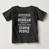 warning this redhead does not play well with stupi baby T-Shirt
