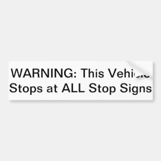 Warning: This Vehicle Stops at All Stop Signs Car Bumper Sticker