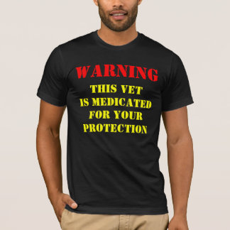 WARNING: THIS VET IS MEDICATED T-Shirt