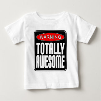 Warning: Totally Awesome Baby T-Shirt