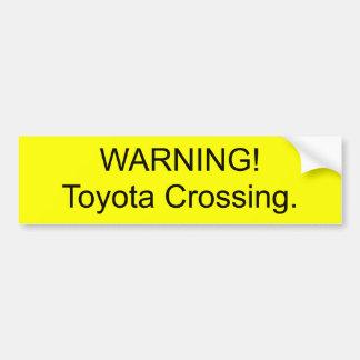 WARNING!                      Toyota Crossing. Bumper Sticker