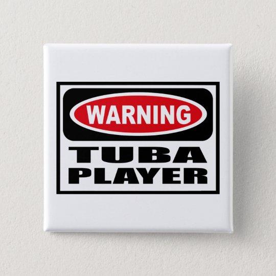 Warning TUBA PLAYER Button