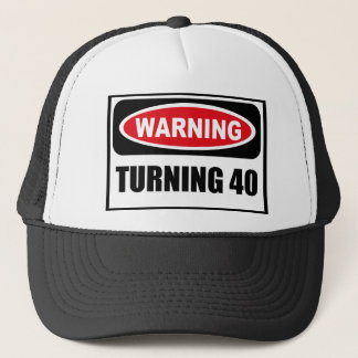 Warning TURNING 40 Hat