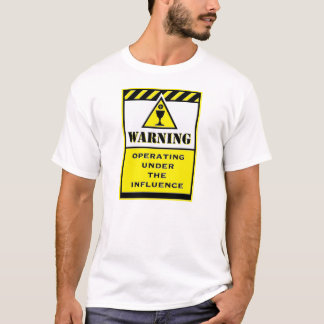 Warning Under the Influence T-Shirt