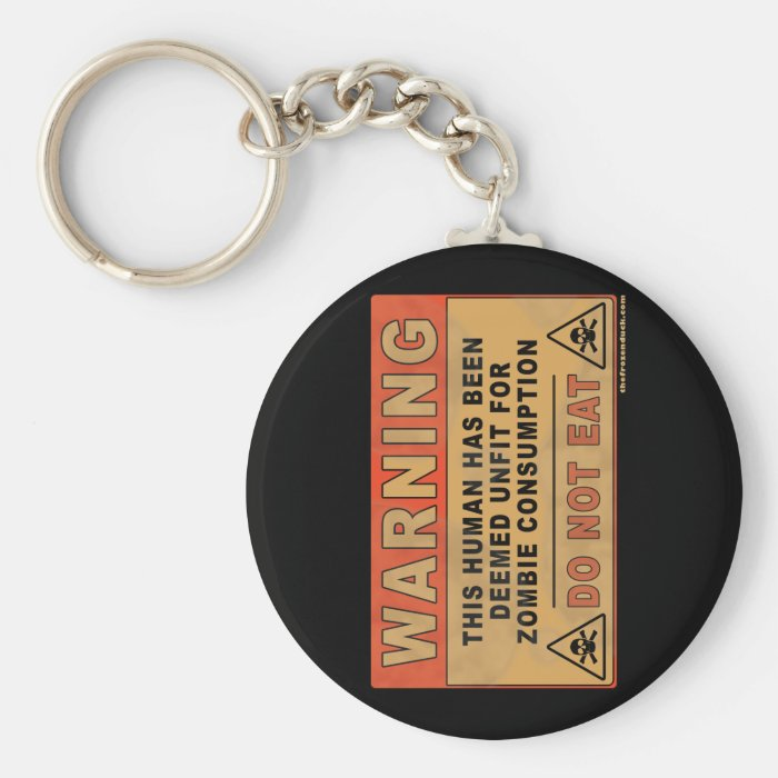 Warning Unfit For Zombie Consumption Keychain