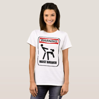 Warning waist breaker T-Shirt