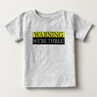 Warning weÕre three Baby T-Shirt