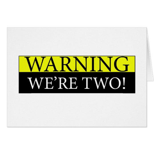 Warning weÕre two Card