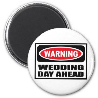 Warning WEDDING DAY AHEAD Magnet