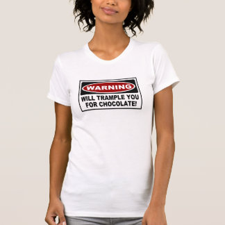 WARNING - WILL TRAMPLE YOU FOR CHOCOLATE! T-Shirt