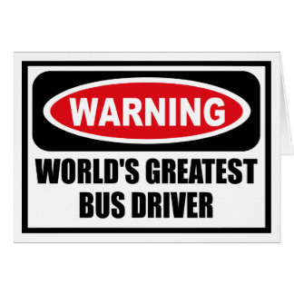 Warning WORLD'S GREATEST BUS DRIVER Greeting Card