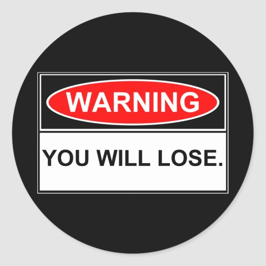 Warning You will Lose Classic Round Sticker