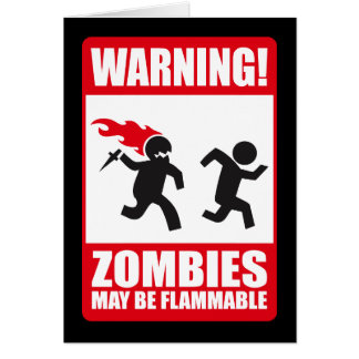 Warning: Zombies are flammable Greeting Card