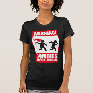 Warning: Zombies are flammable Shirt