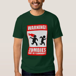Warning: Zombies are flammable Shirts