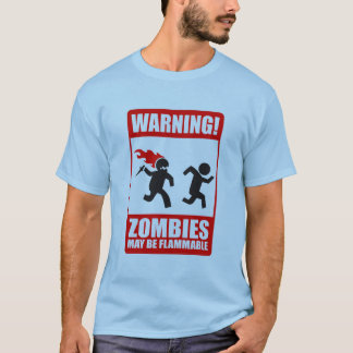 warning: zombies are flammable T-Shirt