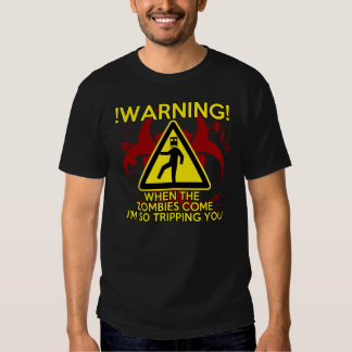 Warning: Zombies coming I'm tripping you T-shirt