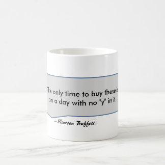 Warren Buffett Quote Buy on a day with no y in it Classic White Coffee Mug