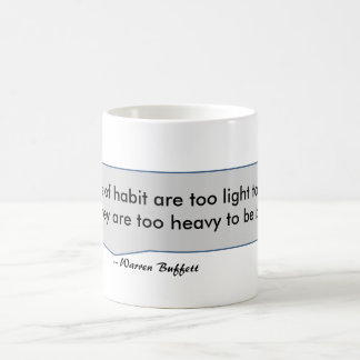 Warren Buffett Quote Chains of Habit too Light Coffee Mug