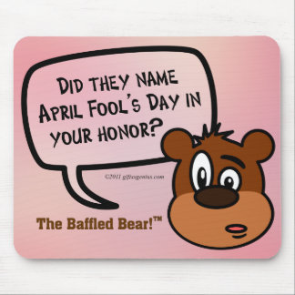 Was April Fool's Day named in your honor? Mouse Pad