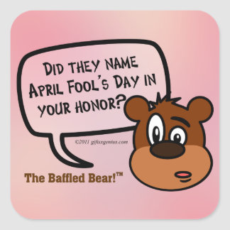 Was April Fool's Day named in your honor? Square Sticker