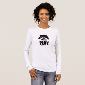Was Born to Play, Long Sleeve T-Shirt, White Long Sleeve T-Shirt