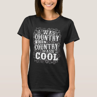Was Country When Country Wasn't Cool Graphic Funny T-Shirt