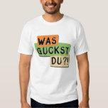 Was Guckst Du?! T-shirt