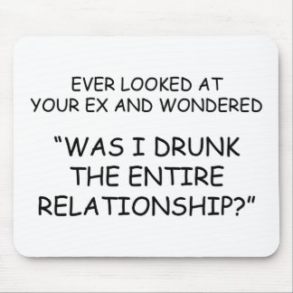 Was I Drunk During The Entire Relationship? Mouse Pad