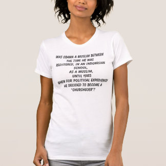 Was Obama a Muslim between the time he was regi... T-shirts