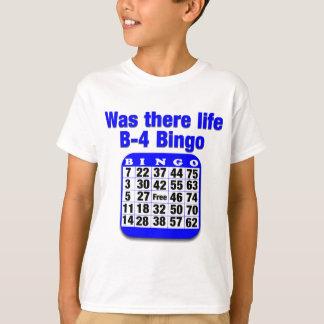 Was there life B-4 Bingo T-Shirt