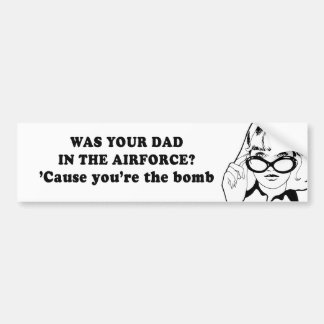 WAS YOUR DAD IN THE AIRFORCE CAR BUMPER STICKER