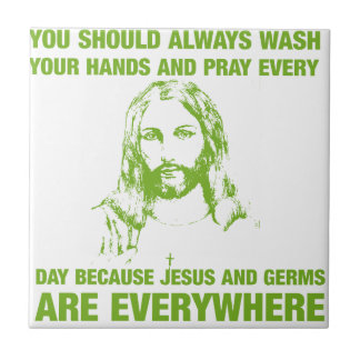 Wash Your Hands And Pray - Jesus And Germs... Ceramic Tile