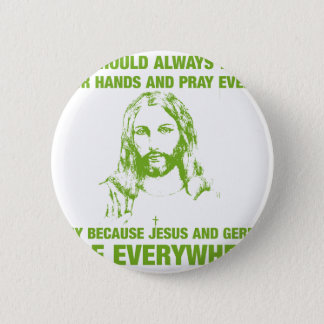 Wash Your Hands And Pray - Jesus And Germs... Pinback Button
