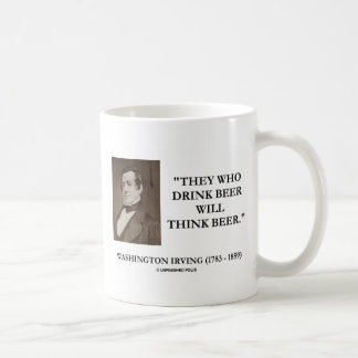 Washington Irving Drink Beer Think Beer Quote Classic White Coffee Mug