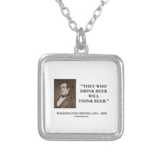 Washington Irving Drink Beer Think Beer Quote Silver Plated Necklace