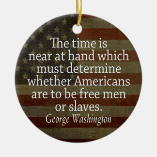 Washington Quote - Free Men or Slaves Ceramic Ornament