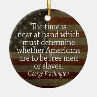 Washington Quote - Free Men or Slaves Ceramic Ornament
