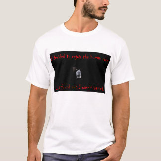wasnt invited to the human race T-Shirt