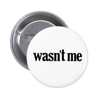 Wasn't Me Pinback Buttons