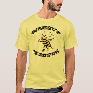 Wassup Beeotch T-Shirt
