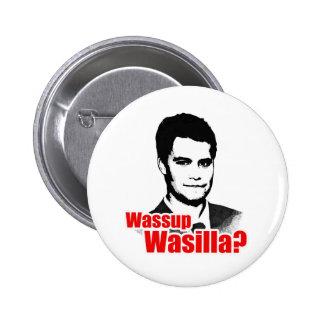 ¿Wassup Wasilla? Pin Redondo De 2 Pulgadas