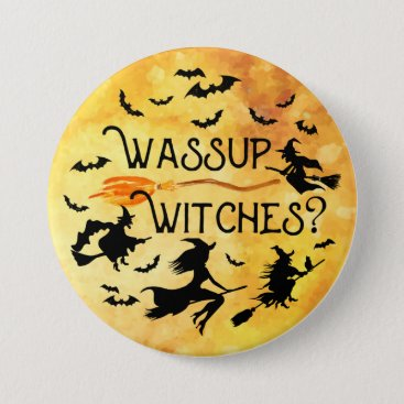Halloween Themed Wassup Witches? Harvest Moon Halloween Pinback Button
