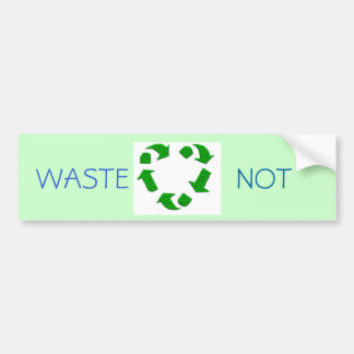 waste not bumper sticker