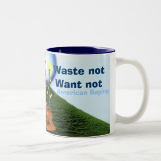 Waste Not, Want Not Mug