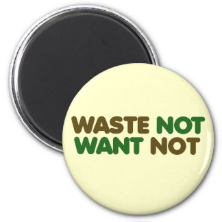 Waste not want not on earth day 2 inch round magnet