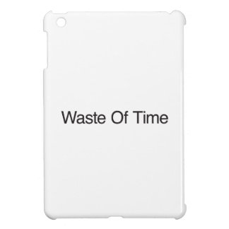 Waste Of Time iPad Mini Cases