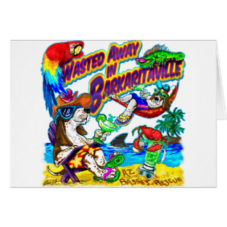 Wasted Away in Barkaritaville Greeting Card