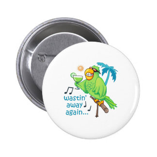 WASTIN AWAY AGAIN PINBACK BUTTONS